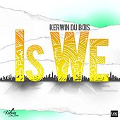 Is We by Kerwin Du Bois