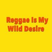 Reggae Is My Wild Desire von Various Artists