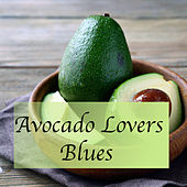 Avocado Lovers Blues by Various Artists