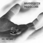 Run Far Away by Mannequin Medicine