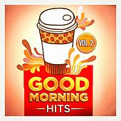 Good Morning Hits, Vol. 2 (Songs to Put You in a Good Mood) by Various Artists