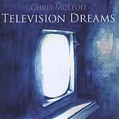 Television Dreams by Chris McLeod