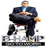 Go to Work by B-Hamp