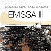 The Underground House Sound of Eivissa, Vol. 3 de Various Artists