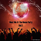 Meet Me At the House Party, Vol. 1 von Various Artists
