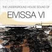 The Underground House Sound of Eivissa, Vol. 6 by Various Artists