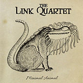 Minimal Animal by The Link Quartet
