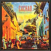 Tropical Classics: Cachao (2013 Remastered Version) de Cachao