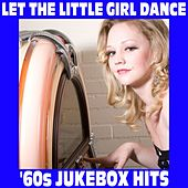 Let The Little Girl Dance: '60s Jukebox Hits by Various Artists