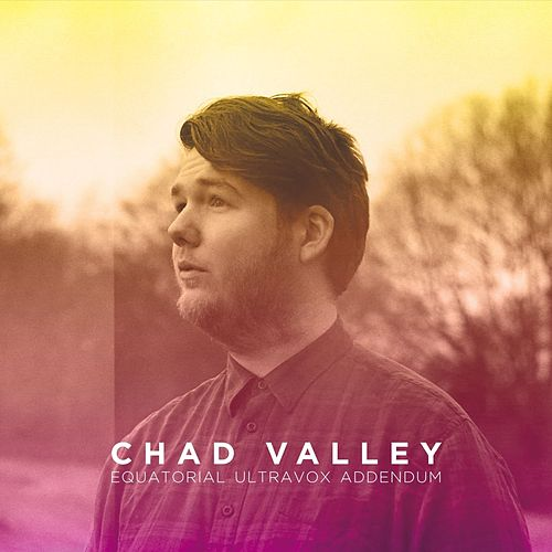 Equatorial Ultravox Addendum by Chad Valley