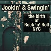 Jookin & Swingin': The Birth Of Rock 'n' Roll NYC de Various Artists