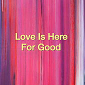 Love Is Here For Good von Various Artists