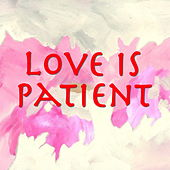 Love Is Patient by Various Artists