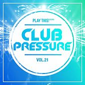 Club Pressure - The Progressive and Clubsound Collection, Vol. 21 by Various Artists