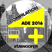 Compilation ADE 2016 (Subwoofer Records presents: Amsterdam Dance Event) by Various Artists