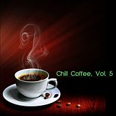Chill Coffee, Vol. 5 by Various Artists