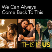 We Can Always Come Back To This (Music From The Series This Is Us) by Various Artists