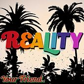 Reality by Your Friend