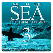 Trip to the Sea, Vol. 3 (Chill Lounge Del Mar) by Various Artists