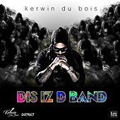Dis Iz D Band by Kerwin Du Bois