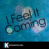 I Feel It Coming (In the Style of The Weeknd feat. Daft Punk) [Karaoke Version] by Instrumental King
