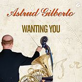 Wanting You von Astrud Gilberto