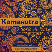 Kamasutra Erotic & Sexy Compilation (Love Making Music), Vol. 4 by Various Artists