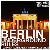 Berlin Underground Rules (Techno, Tech House, Minimal Selection) von Various Artists