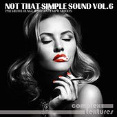 Not That Simple Sound, Vol. 6 (Premium Lounge and Downtempo Moods) by Various Artists