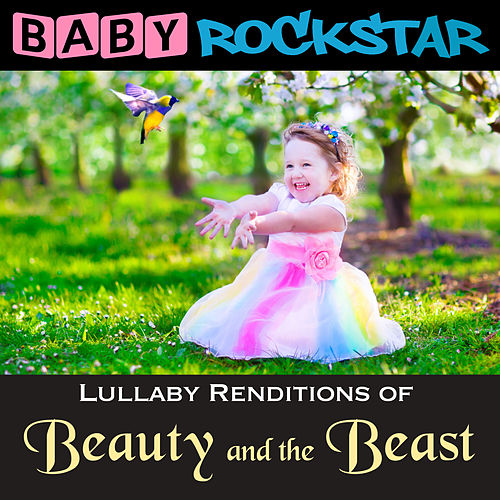 Lullaby Renditions of Beauty and the Beast by Baby Rockstar