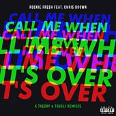 Call Me When It's Over (feat. Chris Brown) (Remixes) by Rockie Fresh