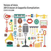 Voices of Asia 2013 Asian a Cappella Compilation von Various Artists