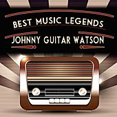 Best Music Legends de Johnny 'Guitar' Watson