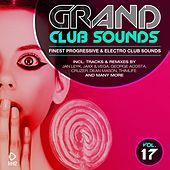 Grand Club Sounds - Finest Progressive & Electro Club Sounds, Vol. 17 by Various Artists