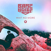 Wait No More by Bare Noize