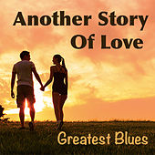 Another Story Of Love: Greatest Blues by Various Artists