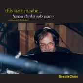 This Isn't Maybe by Harold Danko