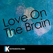 Love on the Brain (In the Style of Rihanna) [Karaoke Version] by Instrumental King