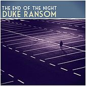 The End of the Night by Duke Ransom