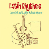 Latin Rhythms (Latin Chill and Soulful Balearic House) by Various Artists