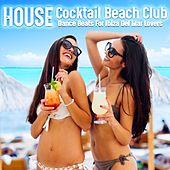 House Cocktail Beach Club Dance Beats for Ibiza Del Mar Lovers by Various Artists