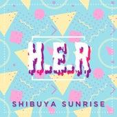 H.E.R de Shibuya Sunrise