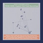 Stick In The Wheel presents... From Here: English Folk Field Recordings de Various Artists
