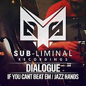 If You Can't Beat Em / Jazz Hands by Dialogue