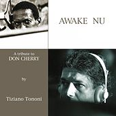 Awake Nu (A Tribute To Don Cherry) Vol. 1 & 2 by Tiziano Tononi