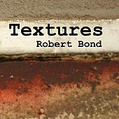 Textures: The Productions of Robert Bond by Various Artists