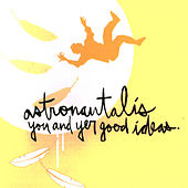 You & Yer Good Ideas von Astronautalis
