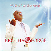 My Soul Is In Your Hands by Brotha George