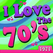 I Love The 70's - 1971 von Various Artists