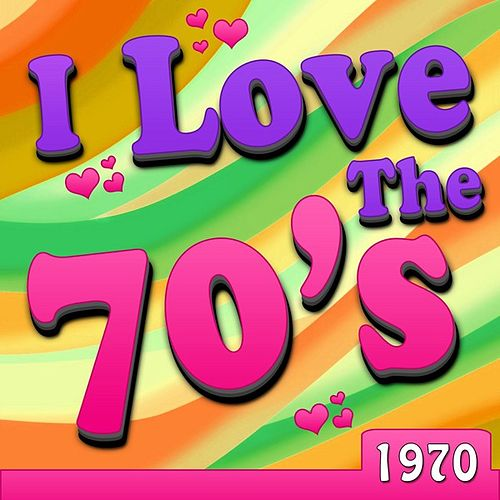 I Love The 70's - 1970 by Various Artists